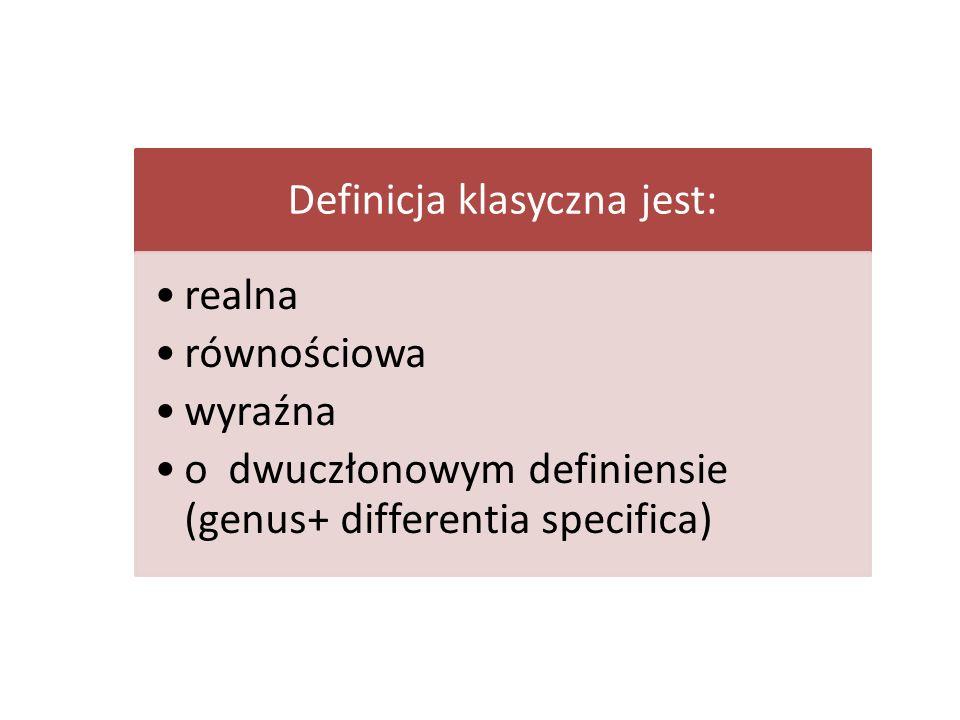 Definicja klasyczna jest: realna równościowa wyraźna o dwuczłonowym definiensie (genus+ differentia specifica)