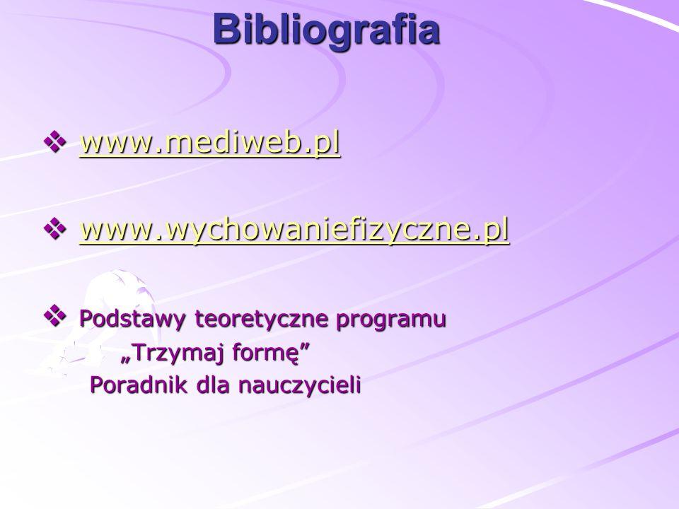 """Bibliografia  www.mediweb.pl www.mediweb.pl  www.wychowaniefizyczne.pl www.wychowaniefizyczne.pl  Podstawy teoretyczne programu """"Trzymaj formę"""" """"Tr"""