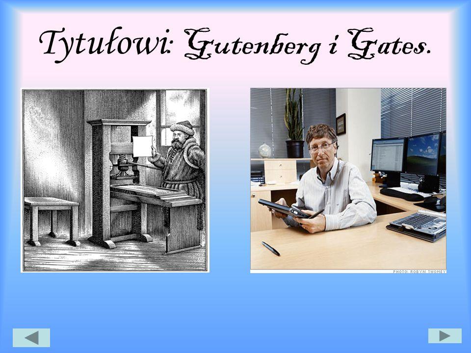 Tytułowi : Gutenberg i Gates.