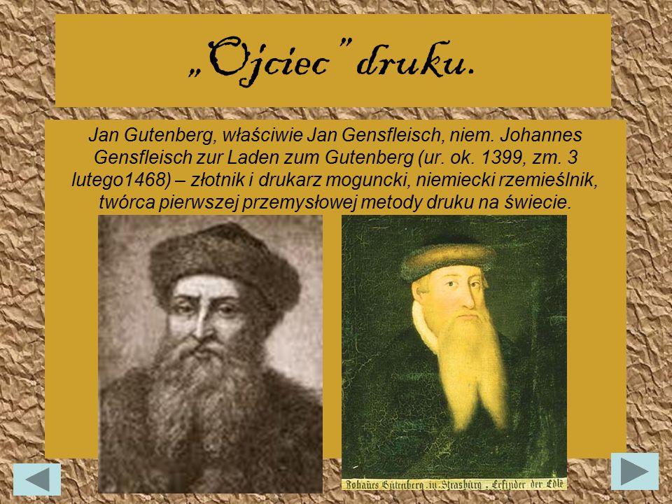 """""""Ojciec"""" druku. Jan Gutenberg, właściwie Jan Gensfleisch, niem. Johannes Gensfleisch zur Laden zum Gutenberg (ur. ok. 1399, zm. 3 lutego1468) – złotni"""