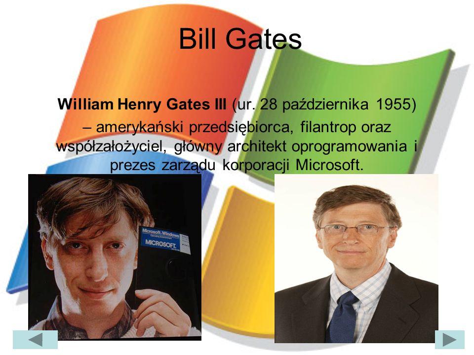 Bill Gates William Henry Gates III (ur. 28 października 1955) – amerykański przedsiębiorca, filantrop oraz współzałożyciel, główny architekt oprogramo