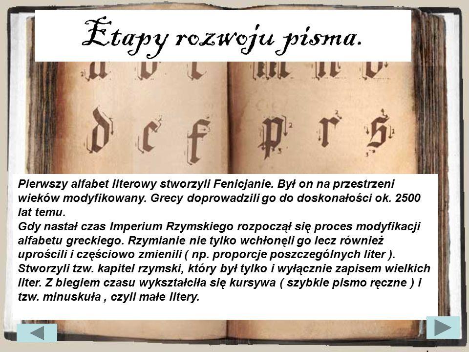 Etapy rozwoju pisma. Pierwszy alfabet literowy stworzyli Fenicjanie. Był on na przestrzeni wieków modyfikowany. Grecy doprowadzili go do doskonałości