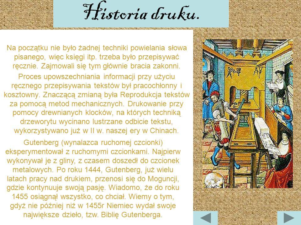 Historia druku. Na początku nie było żadnej techniki powielania słowa pisanego, więc księgi itp. trzeba było przepisywać ręcznie. Zajmowali się tym gł