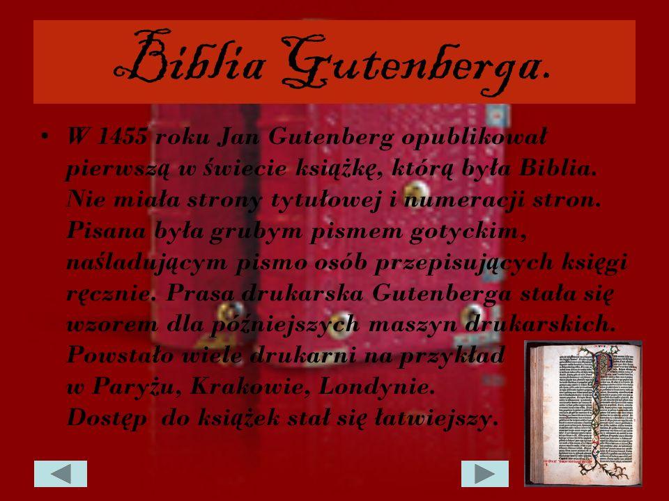 Biblia Gutenberga. W 1455 roku Jan Gutenberg opublikował pierwsz ą w ś wiecie ksi ąż k ę, któr ą była Biblia. Nie miała strony tytułowej i numeracji s