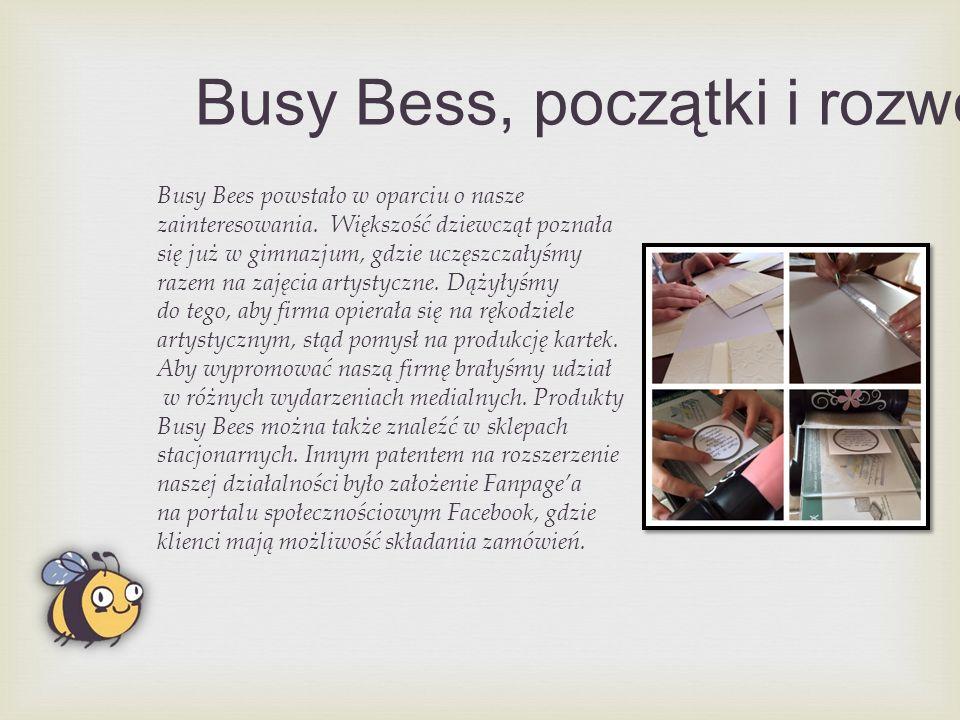 Busy Bess, początki i rozwój Busy Bees powstało w oparciu o nasze zainteresowania.
