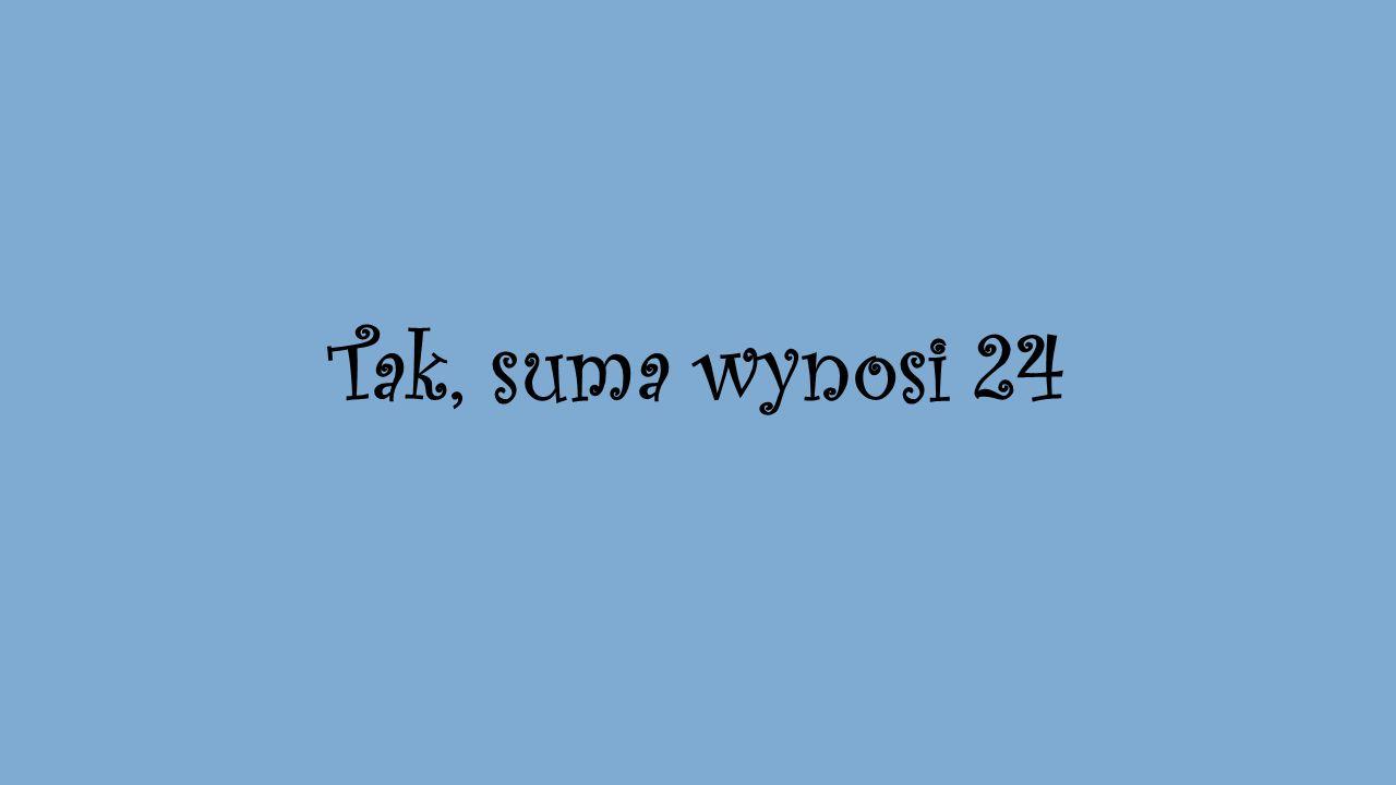 Tak, suma wynosi 24