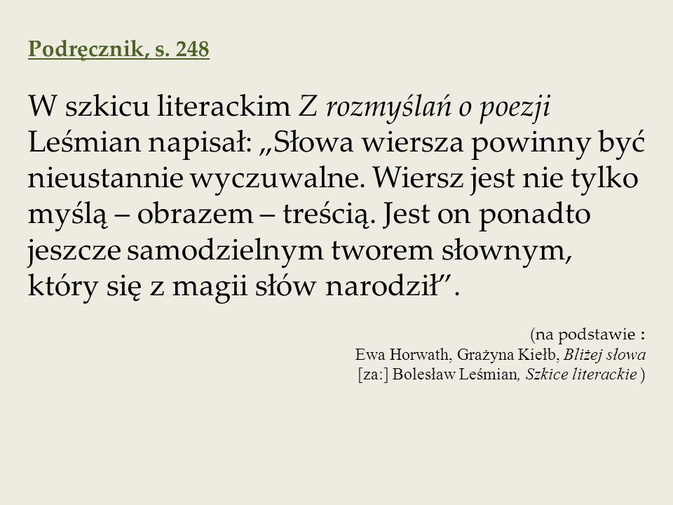 """W szkicu literackim Z rozmyślań o poezji Leśmian napisał: """"Słowa wiersza powinny być nieustannie wyczuwalne."""