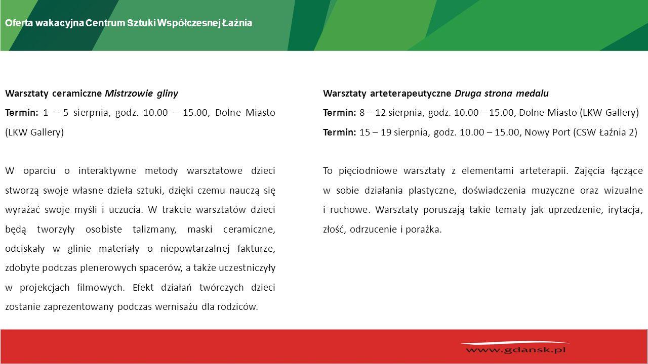 Oferta wakacyjna Centrum Sztuki Współczesnej Łaźnia Warsztaty ceramiczne Mistrzowie gliny Termin: 1 – 5 sierpnia, godz.
