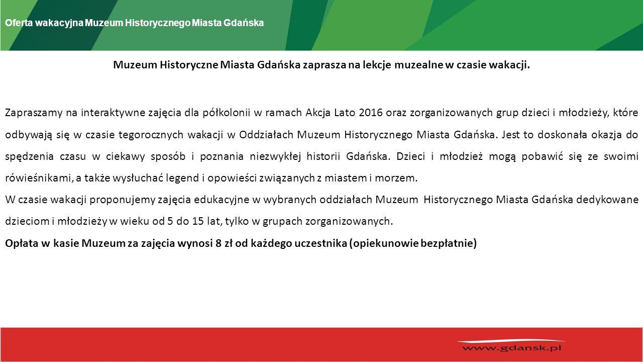 Oferta wakacyjna Muzeum Historycznego Miasta Gdańska Muzeum Historyczne Miasta Gdańska zaprasza na lekcje muzealne w czasie wakacji.