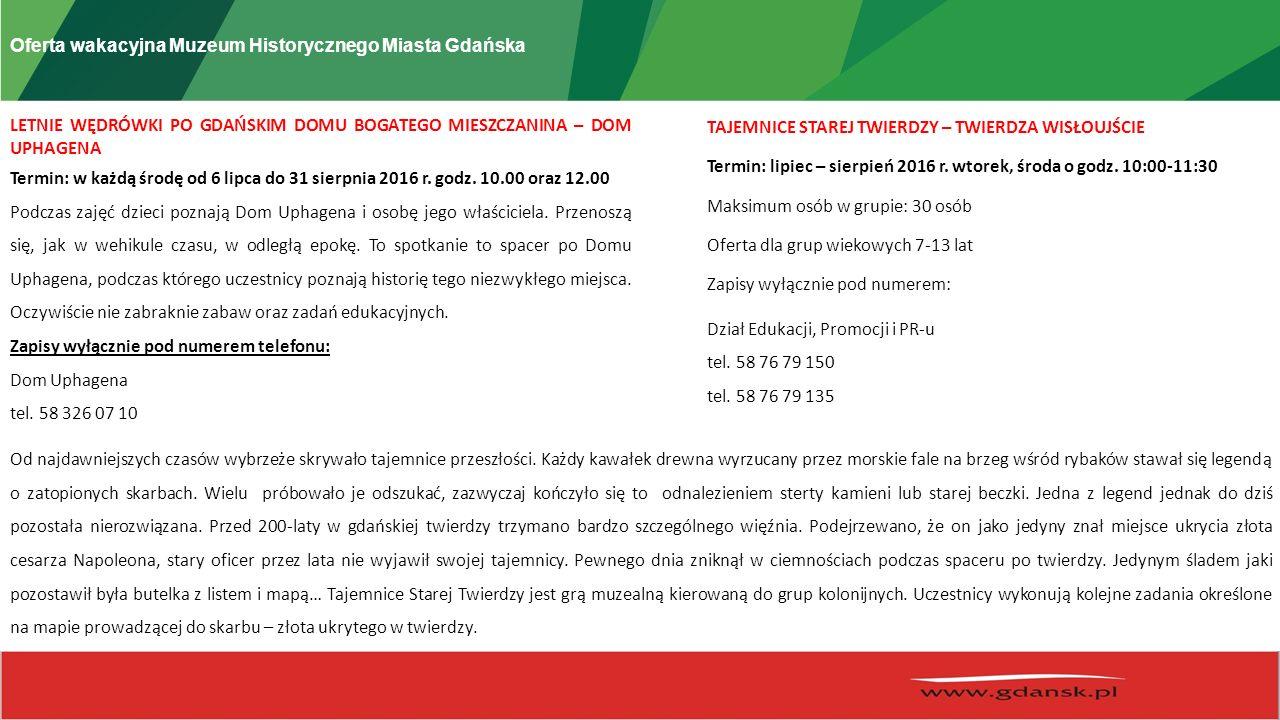 Oferta wakacyjna Muzeum Historycznego Miasta Gdańska LETNIE WĘDRÓWKI PO GDAŃSKIM DOMU BOGATEGO MIESZCZANINA – DOM UPHAGENA Termin: w każdą środę od 6 lipca do 31 sierpnia 2016 r.