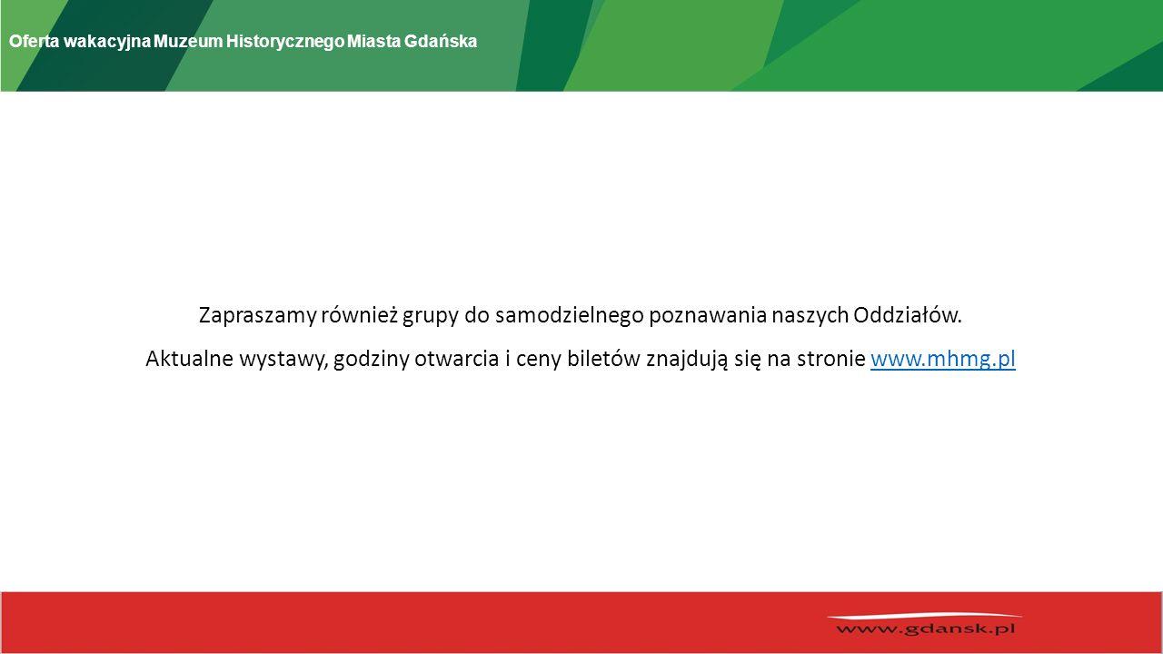 Oferta wakacyjna Muzeum Historycznego Miasta Gdańska Zapraszamy również grupy do samodzielnego poznawania naszych Oddziałów.