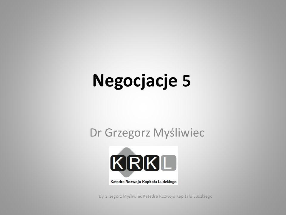 Negocjacje 5 Dr Grzegorz Myśliwiec SGH By Grzegorz Myśliwiec Katedra Rozwoju Kapitału Ludzkiego,