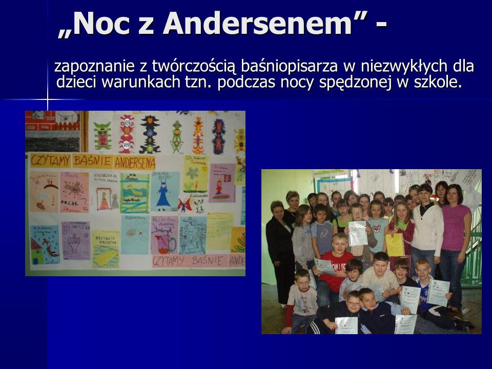 """""""Noc z Andersenem"""" - zapoznanie z twórczością baśniopisarza w niezwykłych dla dzieci warunkach tzn. podczas nocy spędzonej w szkole. zapoznanie z twór"""