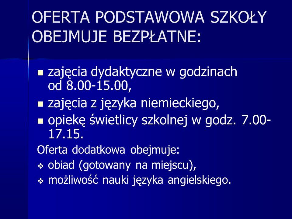 OFERTA PODSTAWOWA SZKOŁY OBEJMUJE BEZPŁATNE: zajęcia dydaktyczne w godzinach od 8.00-15.00, zajęcia z języka niemieckiego, opiekę świetlicy szkolnej w godz.