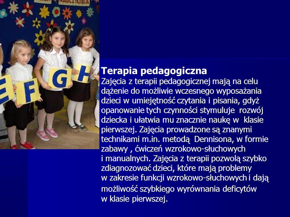 Terapia pedagogiczna Zajęcia z terapii pedagogicznej mają na celu dążenie do możliwie wczesnego wyposażania dzieci w umiejętność czytania i pisania, gdyż opanowanie tych czynności stymuluje rozwój dziecka i ułatwia mu znacznie naukę w klasie pierwszej.