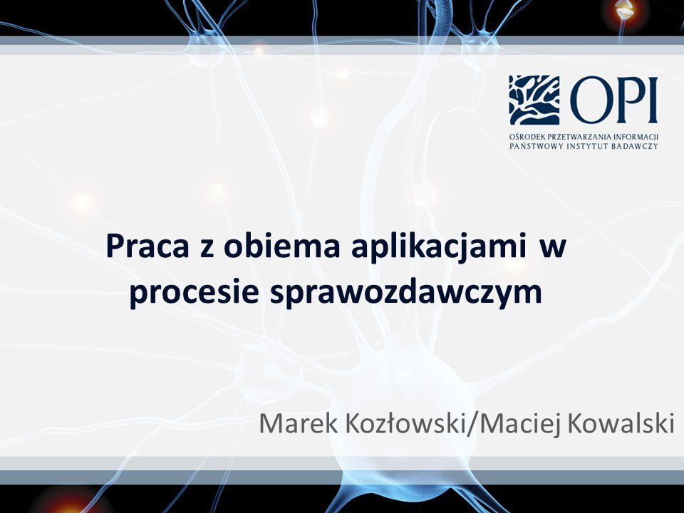 Marek Kozłowski/Maciej Kowalski Praca z obiema aplikacjami w procesie sprawozdawczym