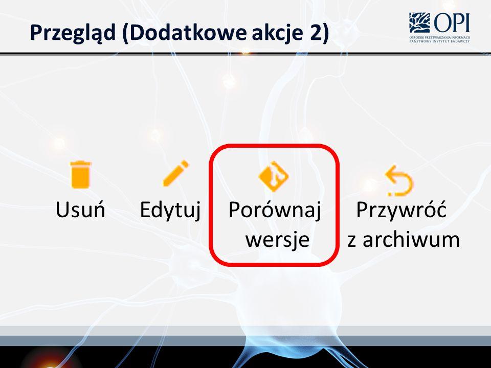 Przegląd (Dodatkowe akcje 2) Usuń Edytuj Porównaj wersje Przywróć z archiwum