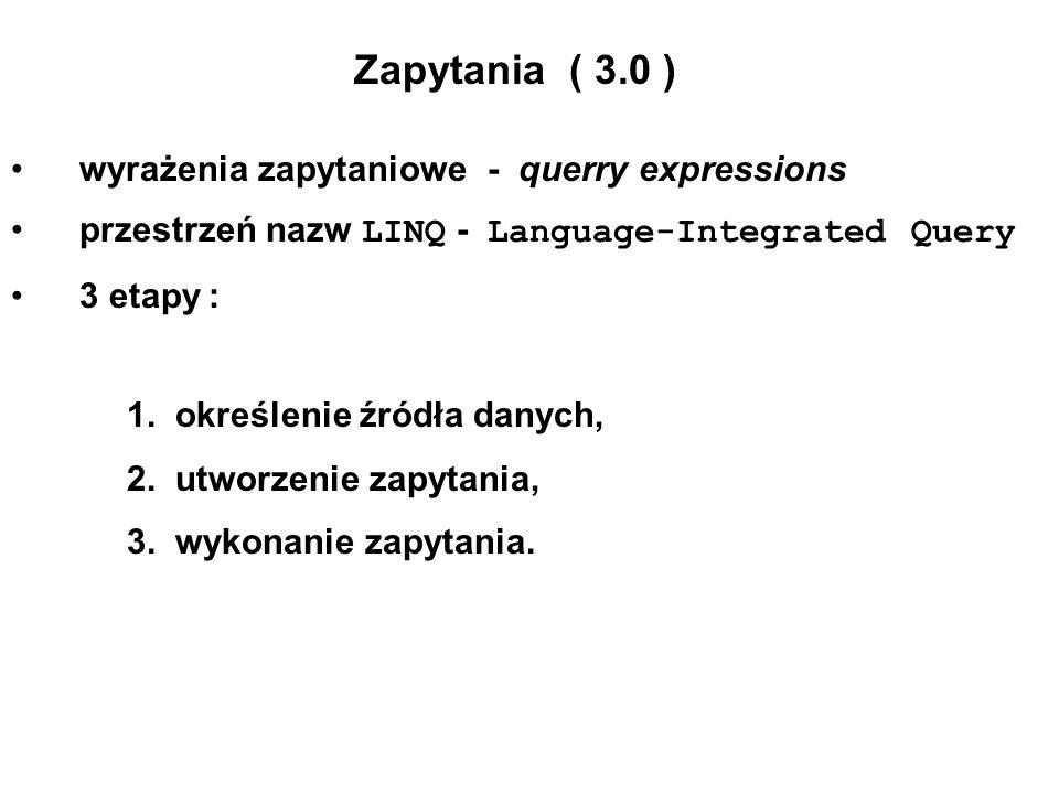 Zapytania ( 3.0 ) wyrażenia zapytaniowe - querry expressions przestrzeń nazw LINQ - Language-Integrated Query 3 etapy : 1. określenie źródła danych, 2