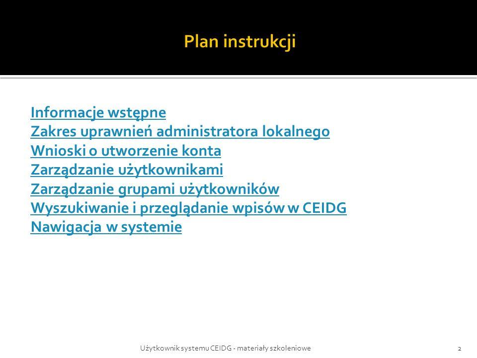 Użytkownik systemu CEIDG - materiały szkoleniowe2 Informacje wstępne Zakres uprawnień administratora lokalnego Wnioski o utworzenie konta Zarządzanie
