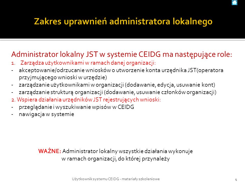 4Użytkownik systemu CEIDG - materiały szkoleniowe Administrator lokalny JST w systemie CEIDG ma następujące role: 1.Zarządza użytkownikami w ramach da