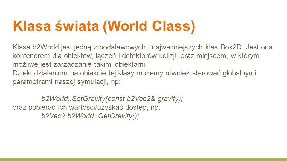 Klasa świata (World Class) Klasa b2World jest jedną z podstawowych i najważniejszych klas Box2D.