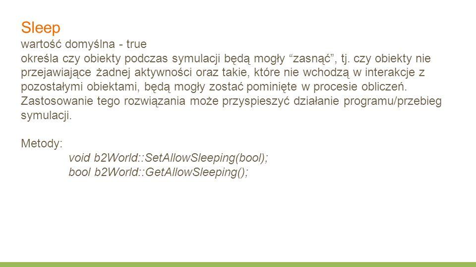 Sleep wartość domyślna - true określa czy obiekty podczas symulacji będą mogły zasnąć , tj.