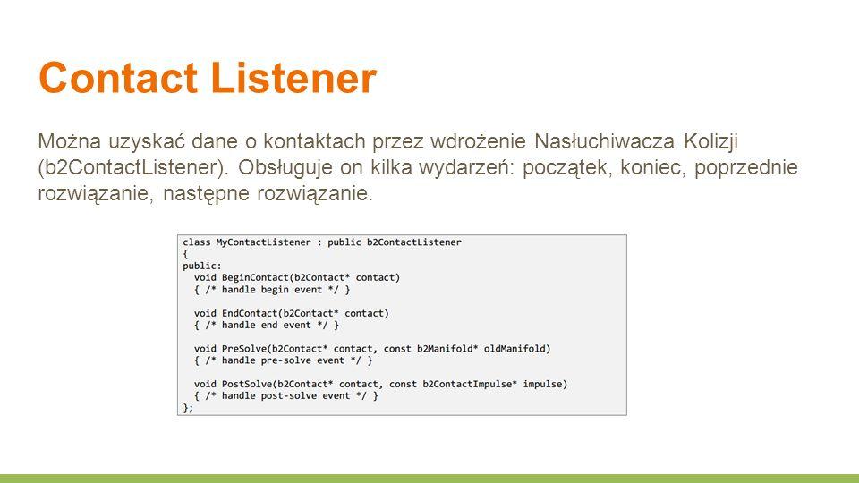 Contact Listener Można uzyskać dane o kontaktach przez wdrożenie Nasłuchiwacza Kolizji (b2ContactListener).