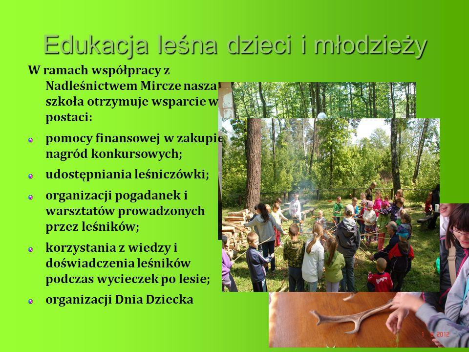 Edukacja leśna dzieci i młodzieży W ramach współpracy z Nadleśnictwem Mircze nasza szkoła otrzymuje wsparcie w postaci: pomocy finansowej w zakupie nagród konkursowych; udostępniania leśniczówki; organizacji pogadanek i warsztatów prowadzonych przez leśników; korzystania z wiedzy i doświadczenia leśników podczas wycieczek po lesie; organizacji Dnia Dziecka