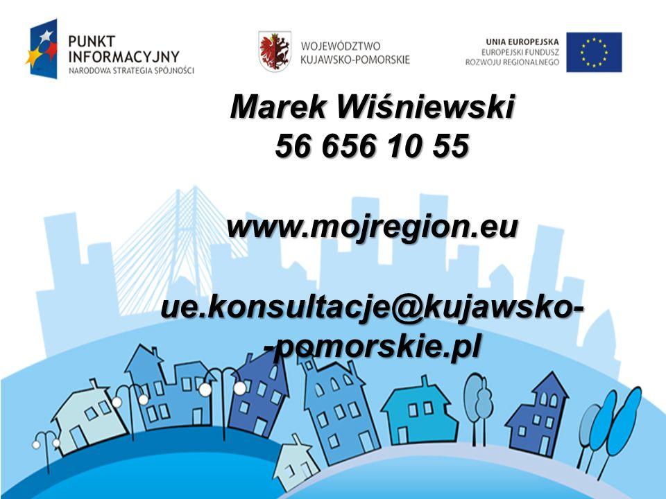 Marek Wiśniewski 56 656 10 55 www.mojregion.eu ue.konsultacje@kujawsko- -pomorskie.pl