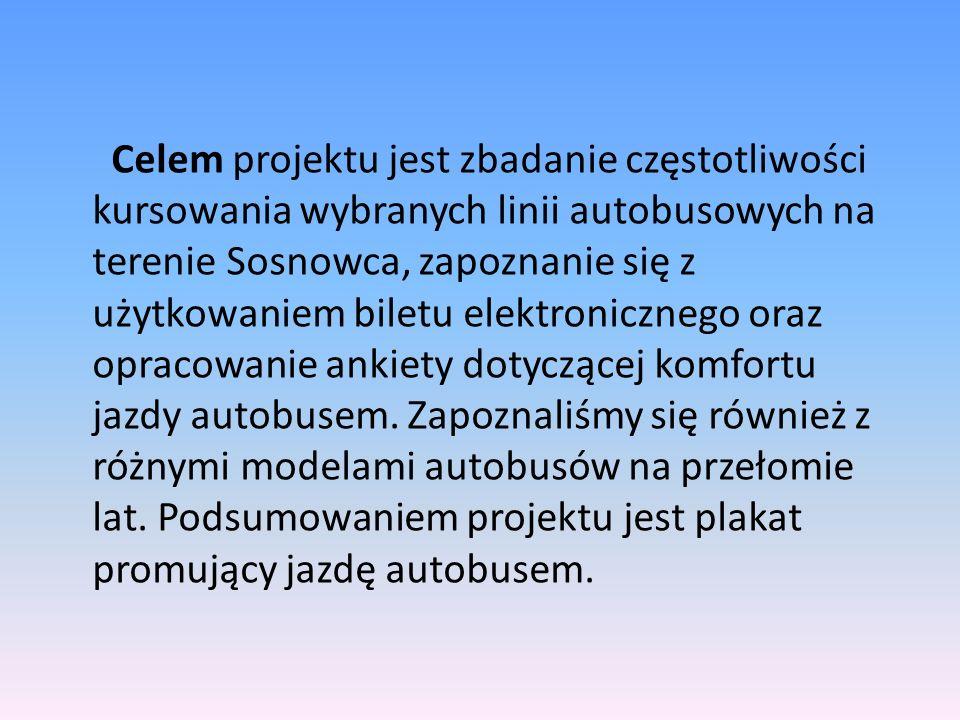 Celem projektu jest zbadanie częstotliwości kursowania wybranych linii autobusowych na terenie Sosnowca, zapoznanie się z użytkowaniem biletu elektronicznego oraz opracowanie ankiety dotyczącej komfortu jazdy autobusem.
