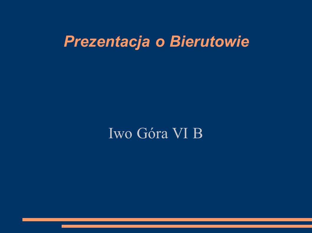 Prezentacja o Bierutowie Iwo Góra VI B