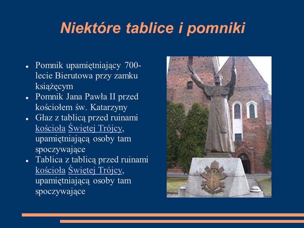 Niektóre tablice i pomniki Pomnik upamiętniający 700- lecie Bierutowa przy zamku książęcym Pomnik Jana Pawła II przed kościołem św. Katarzyny Głaz z t