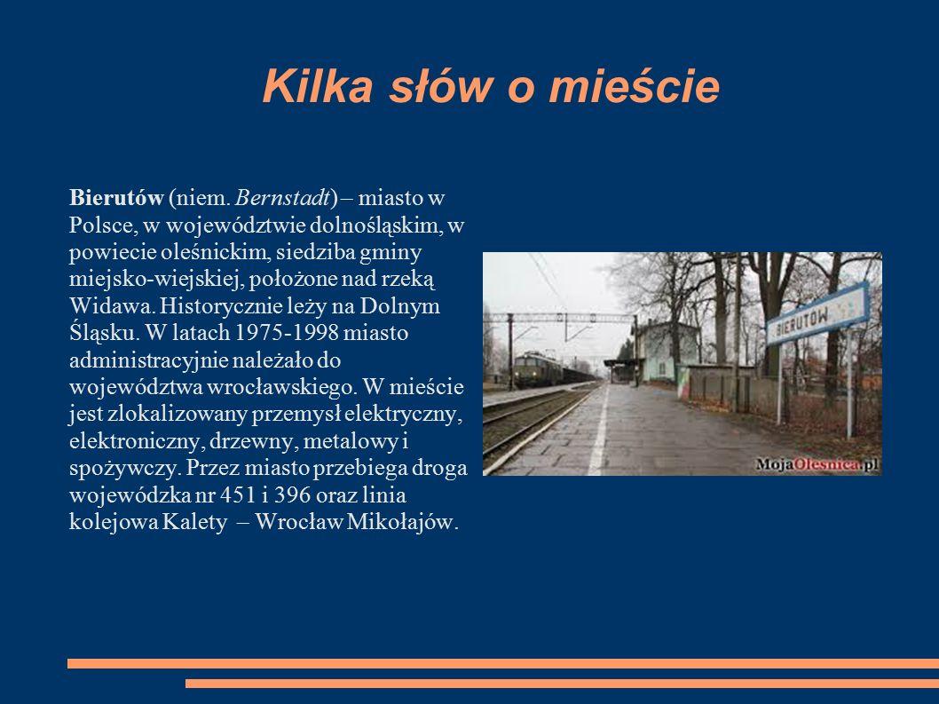 Kilka słów o mieście Bierutów (niem. Bernstadt) – miasto w Polsce, w województwie dolnośląskim, w powiecie oleśnickim, siedziba gminy miejsko-wiejskie