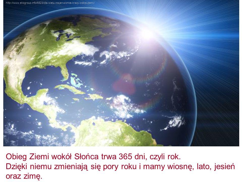 Obieg Ziemi wokół Słońca trwa 365 dni, czyli rok.