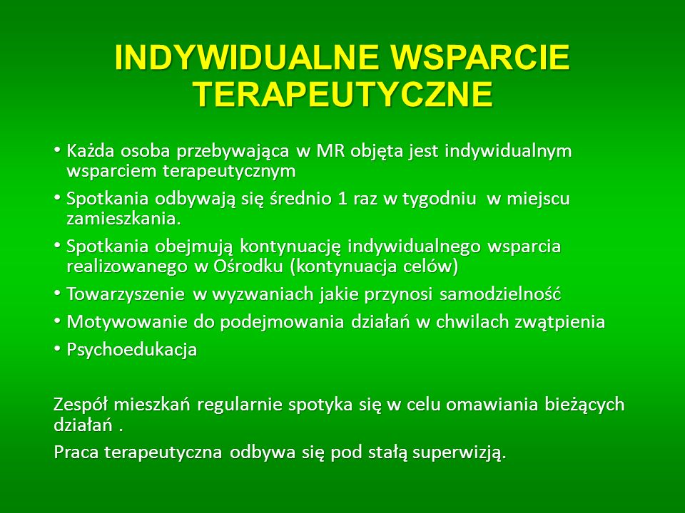 INDYWIDUALNE WSPARCIE TERAPEUTYCZNE Każda osoba przebywająca w MR objęta jest indywidualnym wsparciem terapeutycznym Każda osoba przebywająca w MR obj