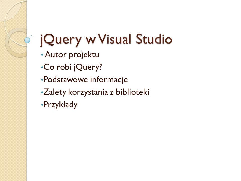 jQuery w Visual Studio Autor projektu Co robi jQuery.