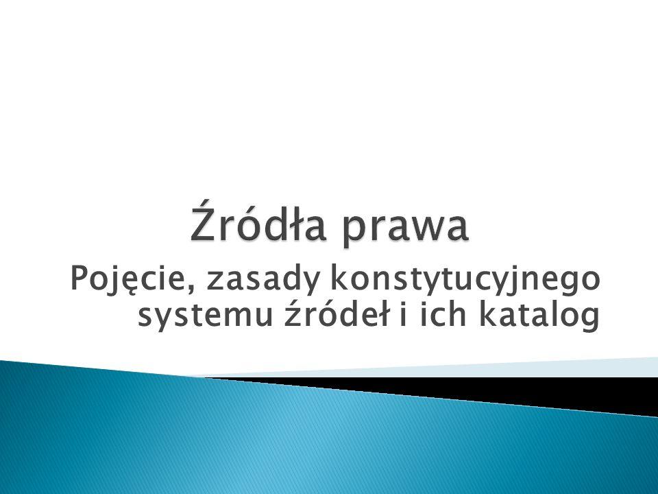 Pojęcie, zasady konstytucyjnego systemu źródeł i ich katalog