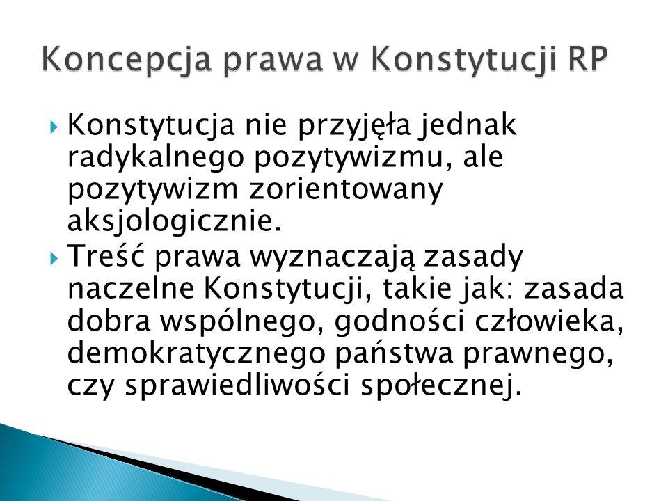  Konstytucja nie przyjęła jednak radykalnego pozytywizmu, ale pozytywizm zorientowany aksjologicznie.