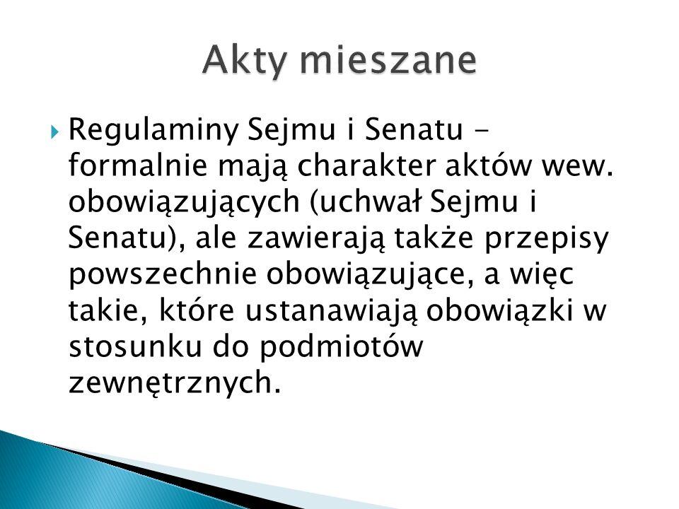  Regulaminy Sejmu i Senatu - formalnie mają charakter aktów wew.