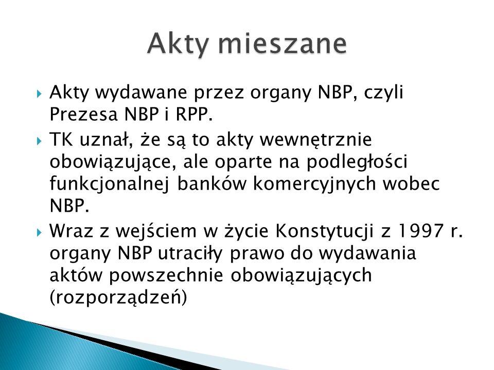  Akty wydawane przez organy NBP, czyli Prezesa NBP i RPP.