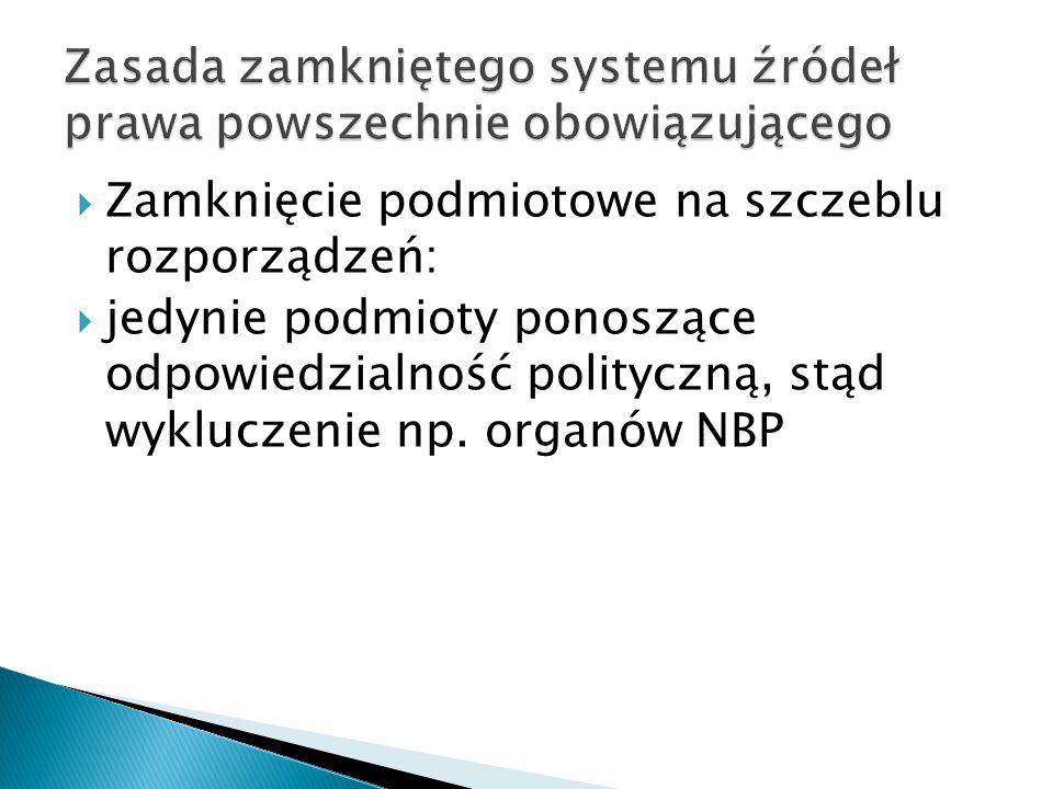 Zamknięcie podmiotowe na szczeblu rozporządzeń:  jedynie podmioty ponoszące odpowiedzialność polityczną, stąd wykluczenie np.