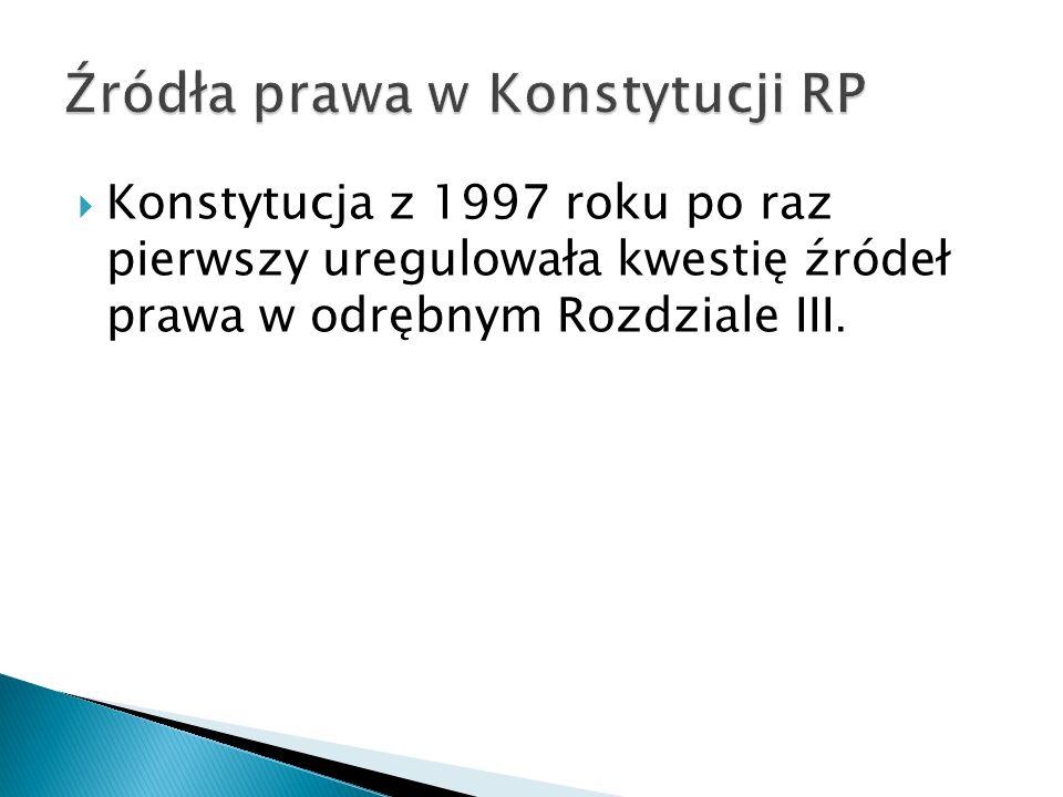  Konstytucja z 1997 roku po raz pierwszy uregulowała kwestię źródeł prawa w odrębnym Rozdziale III.