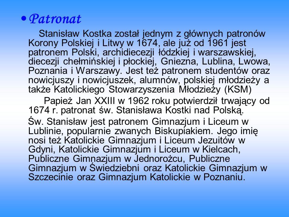 Patronat Stanisław Kostka został jednym z głównych patronów Korony Polskiej i Litwy w 1674, ale już od 1961 jest patronem Polski, archidiecezji łódzki