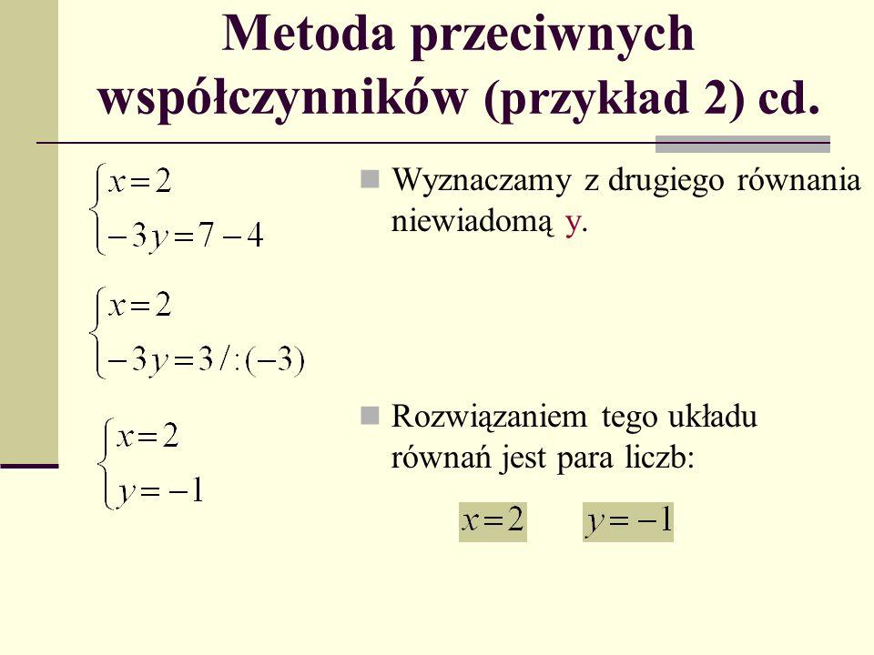 Metoda przeciwnych współczynników (przykład 2) cd. Wyznaczamy z drugiego równania niewiadomą y. Rozwiązaniem tego układu równań jest para liczb: