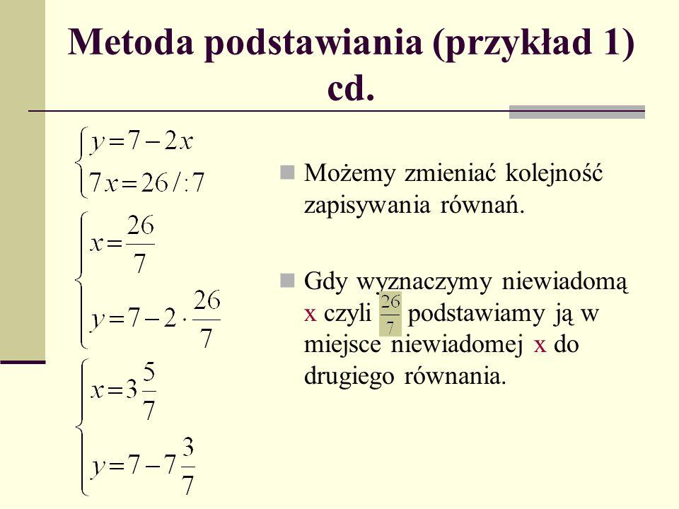 Metoda podstawiania (przykład 1) cd. Możemy zmieniać kolejność zapisywania równań. Gdy wyznaczymy niewiadomą x czyli podstawiamy ją w miejsce niewiado