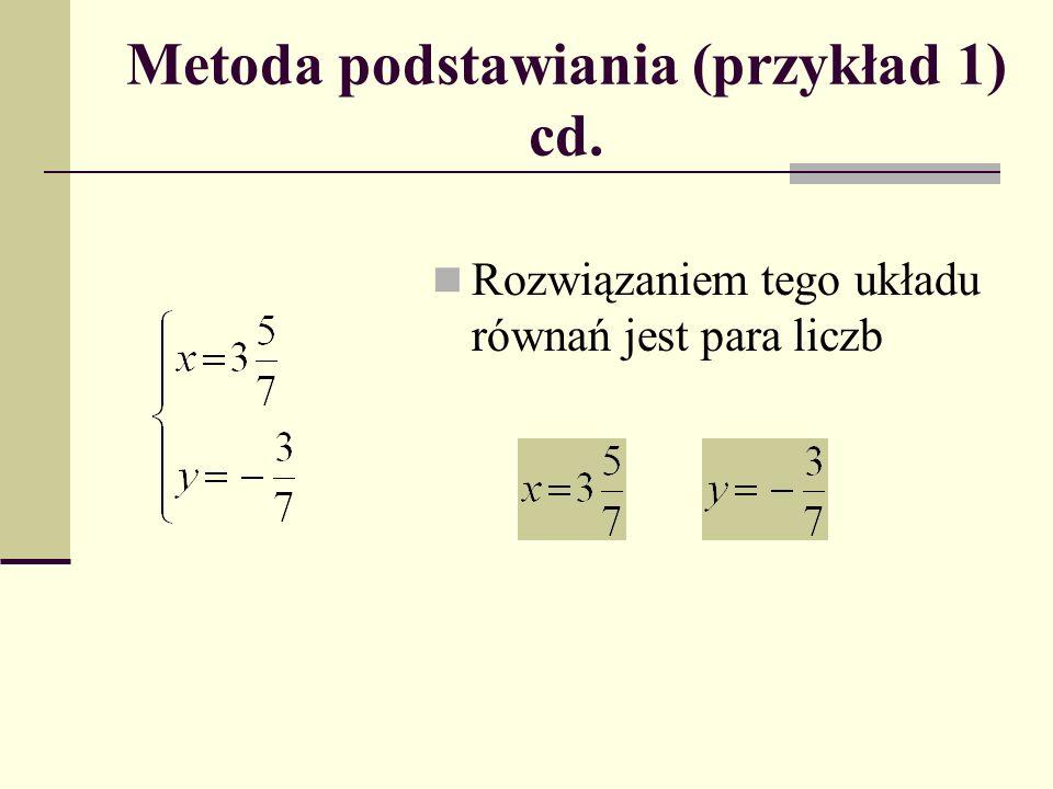 Metoda podstawiania (przykład 1) cd. Rozwiązaniem tego układu równań jest para liczb