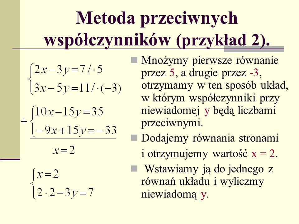Metoda przeciwnych współczynników (przykład 2). Mnożymy pierwsze równanie przez 5, a drugie przez -3, otrzymamy w ten sposób układ, w którym współczyn
