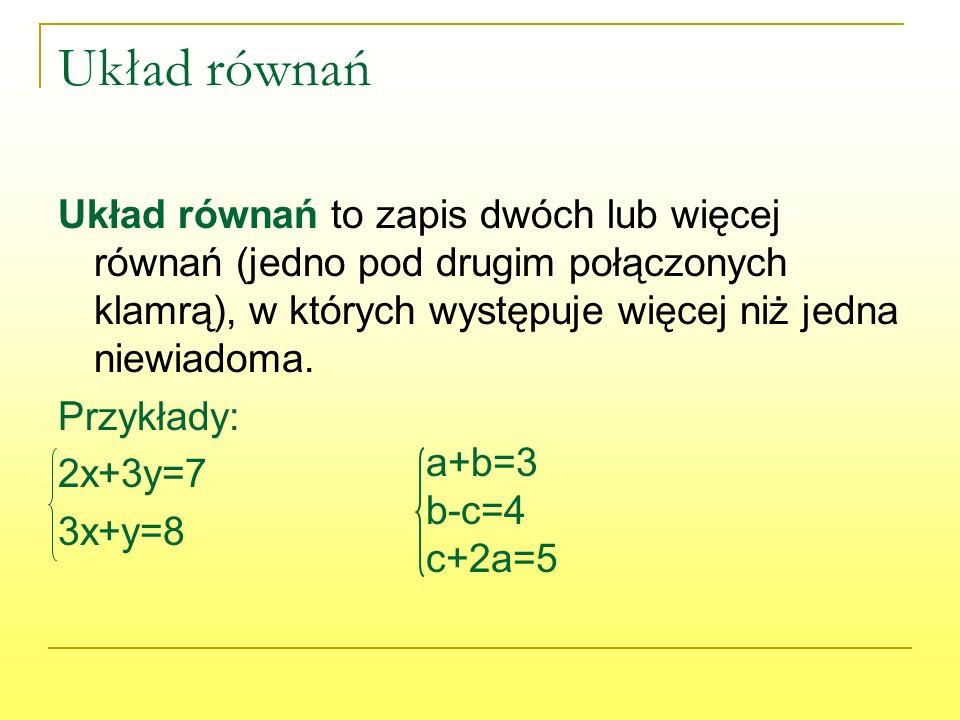 Układ równań Układ równań to zapis dwóch lub więcej równań (jedno pod drugim połączonych klamrą), w których występuje więcej niż jedna niewiadoma. Prz