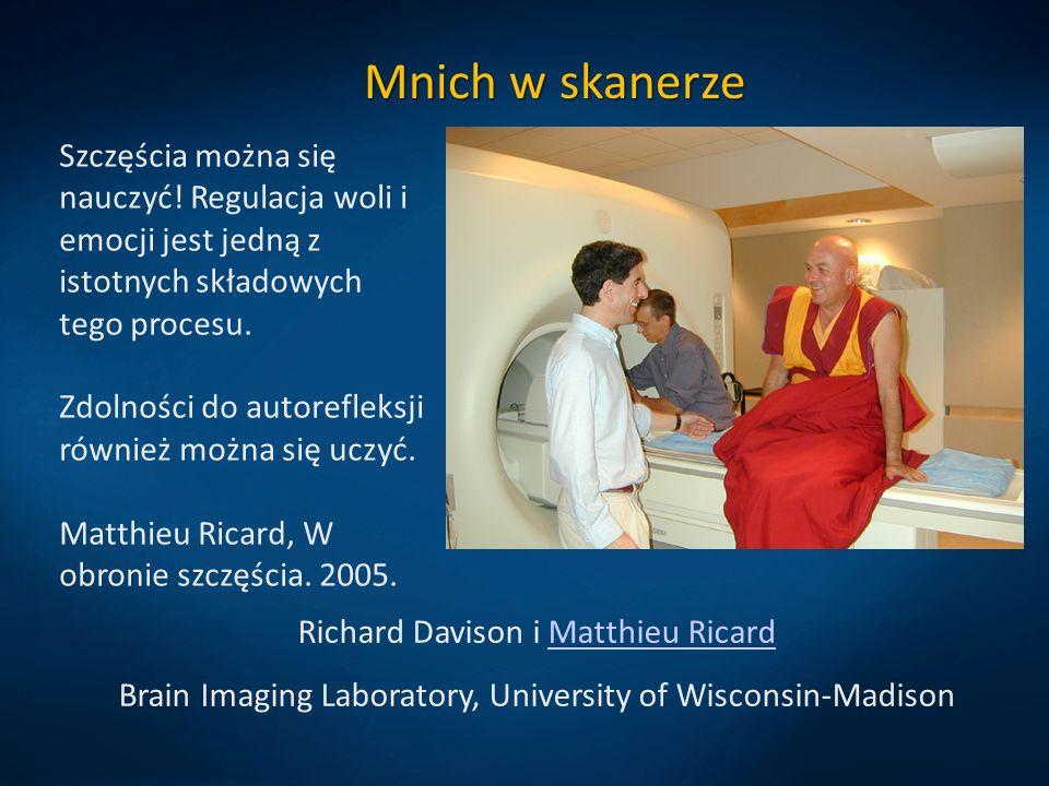Mnich w skanerze Richard Davison i Matthieu RicardMatthieu Ricard Brain Imaging Laboratory, University of Wisconsin-Madison Szczęścia można się nauczyć.