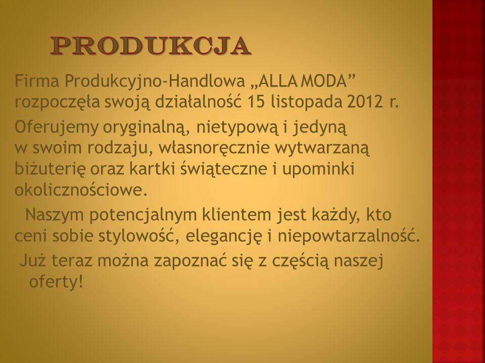 """Firma Produkcyjno-Handlowa """"ALLA MODA rozpoczęła swoją działalność 15 listopada 2012 r."""